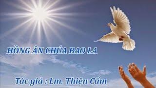 HỒNG ÂN CHÚA BAO LA --- Nhạc : Lm. Thiện Cẩm