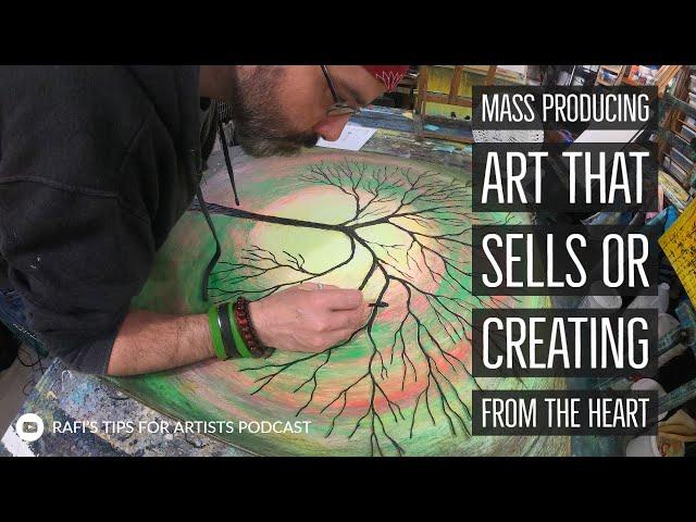 Mass Producing Art That Sells Or Creating From The Heart - Artist Tips Podcast