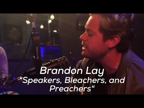 Brandon Lay - Speakers, Bleachers and Preachers (acoustic)