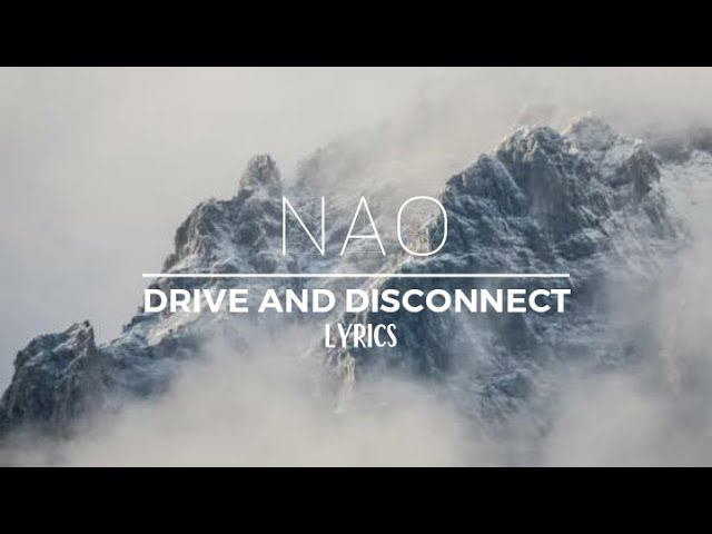 NAO - Drive and Disconnect Official Lyrics Chords - Chordify