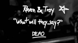 Raven & Troy - What will they say? - DEMO
