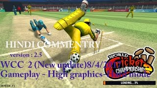 World Cricket championship 2 -New Update(8/4/2017) Android Gameplay-High graphics-HINDI COMNTRY