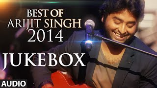 Official: Arijit Singh - Best of 2014 Jukebox | Best Romantic Songs | Arijit Singh Latest Songs