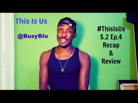 This Is Us S.2 Ep.4 Recap and Review #ThisIsUs