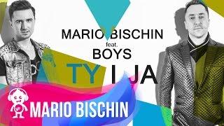 MARIO BISCHIN feat BOYS - TY I JA ( NOWOŚĆ 2015 )