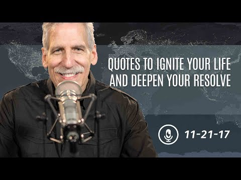 Line of Fire, 11-20-17: Quotes to Ignite Your Life and Deepen Your Resolve