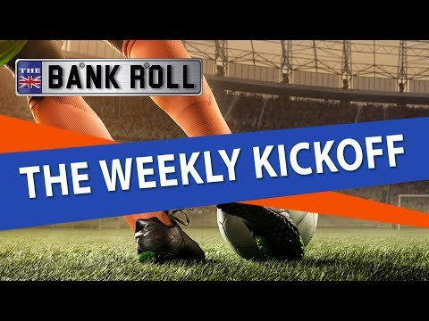 The Weekly Kickoff | European Football News | The Bankroll
