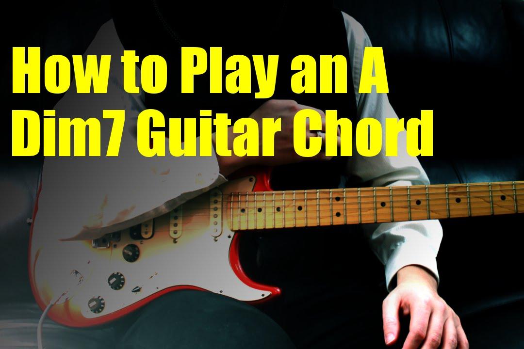 How To Play An A Dim7 Guitar Chord Youtube