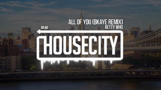 Betty Who - All of You (BKAYE Remix)