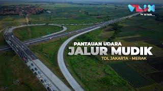 [8.32 MB] Pantauan Udara Jalur Mudik Tol Jakarta-Merak 2019