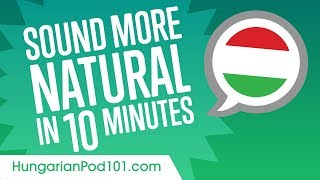 Sound More Natural in Hungarian in 10 Minutes