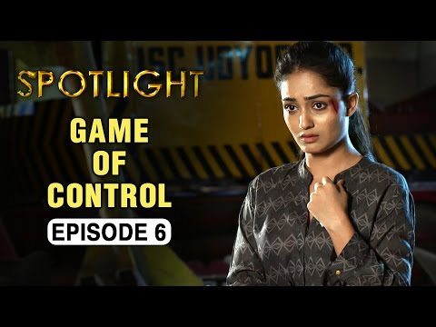 Spotlight | Episode 6 - 'Game Of Control' | Tridha Choudhury | A Web Series By Vikram Bhatt