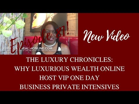 WHY LUXURIOUS WEALTH ONLINE HOST VIP ONE DAY BUSINESS PRIVATE INTENSIVES | THE LUXURY INTENSIVES