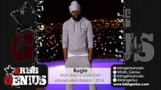 Bugle - Nuh Like Da Style Deh (Raw) Intoxxicated Riddim - December 2014