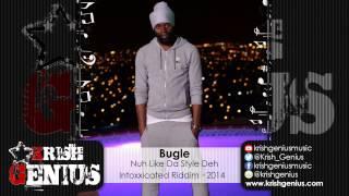 Bugle - Nuh Like Da Style Deh (Raw) Intoxxicated Riddim - December 2014