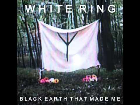 white ring - black earth that made me [2011] (full album)