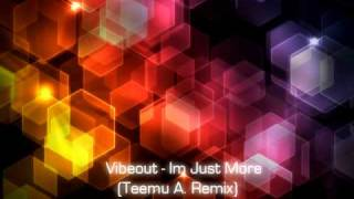 Vibeout - Im Just More (Teemu A. Remix)