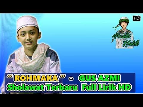 Sholawat Terbaru Bikin Baper - Rohmaka Beserta Liriknya - Gus Azmi - Syubbanul Muslimin