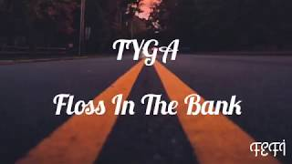 TYGA - Floss İn The Bank (lyrics)