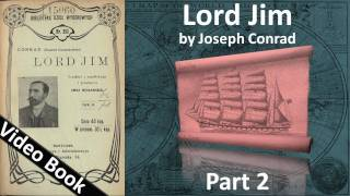 Part 2 - Lord Jim Audiobook by Joseph Conrad (Chs 07-12)(, 2011-09-24T07:24:59.000Z)