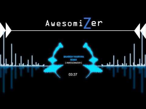 Baarish Yaariyan Remix [AwesomiZer]