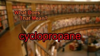What does cyclopropane mean?