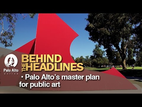 Behind The Headlines: Palo Alto's master plan for public art