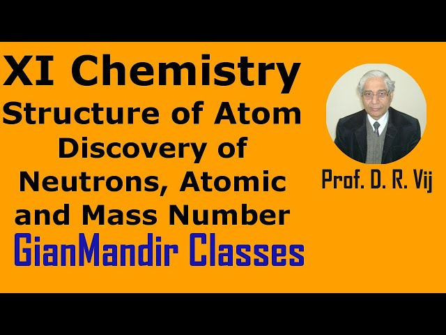 XI Chemistry - Structure of Atom - Discovery of Neutrons, Atomic and Mass Number by Ruchi Mam