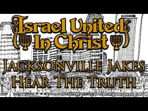 The Israelites: Jacksonville Jakes Hear The Truth!!