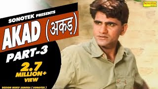 AKAD Part 3 || अकड़ || Uttar Kumar, Megha Mehar || Hindi Full Movies