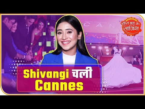 Shivangi Joshi To Make Her Cannes Debut With A Short Film | Saas Bahu Aur Saazish