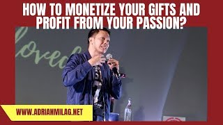 How to Monetize Your Gifts and Profit from Your Passion