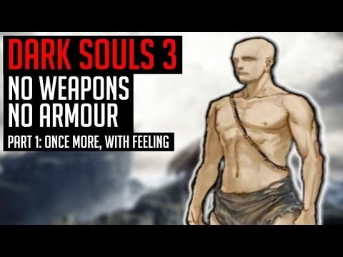 Dark Souls 3 - No Weapons - No Armour - Part 1: Once more, with Feeling