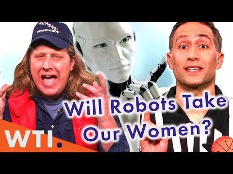 Will Robots Take Our Women? | We the Internet TV