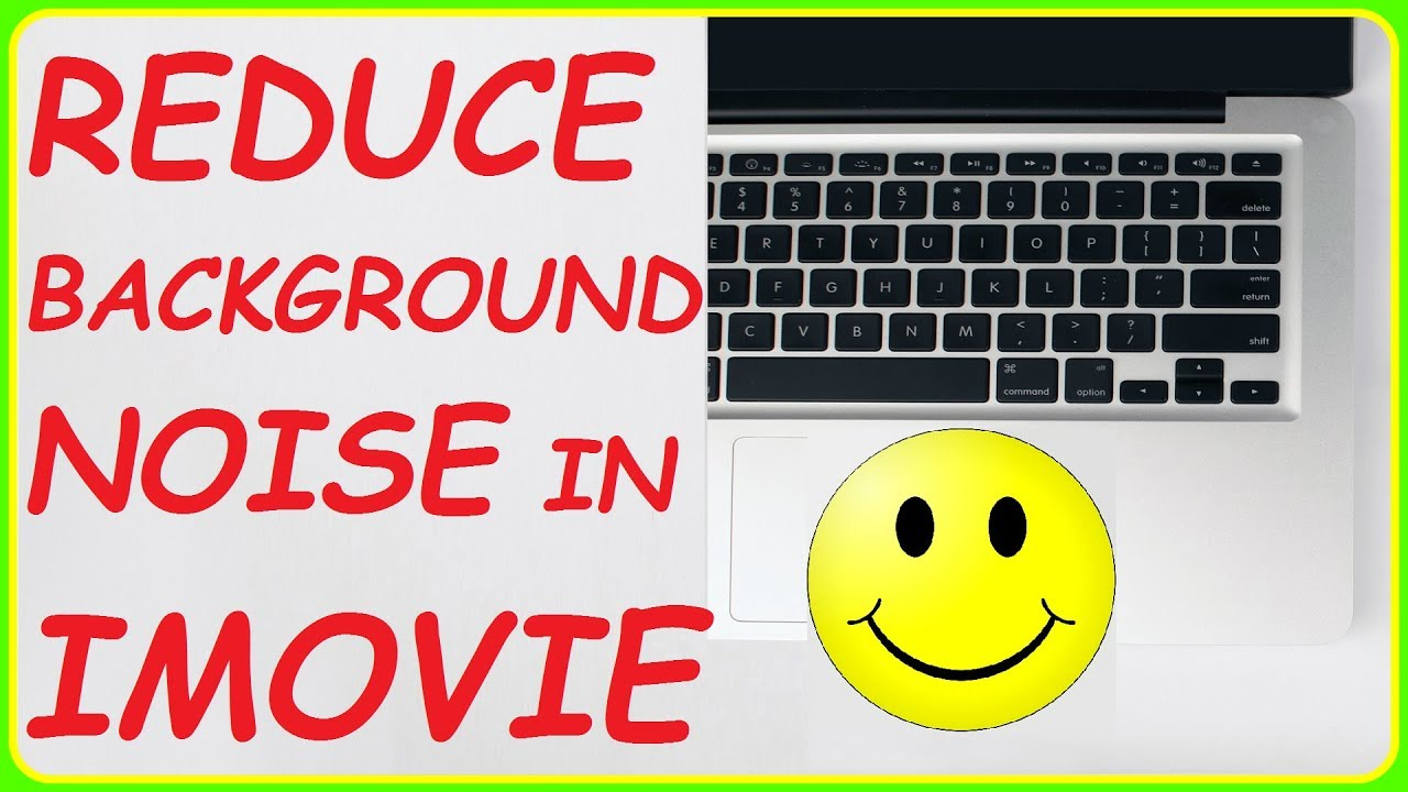 Reducing Background Noise In Imovie How To Mute Background Noise In Imovie Imovie Tutorial 10 1 6 Youtube