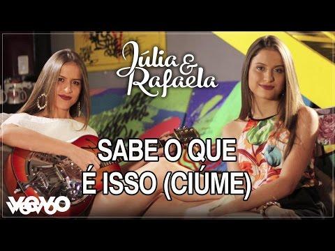 Júlia & Rafaela - Sabe O Que É Isso Ciúme