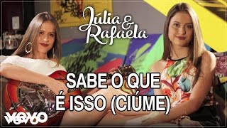 Baixar Júlia & Rafaela - Sabe O Que É Isso (Ciúme) (Audio)