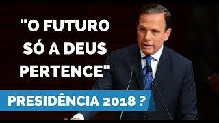 """Doria fala sobre possível candidatura as eleições presidenciais de 2018: """"O futuro a Deus pertence."""""""