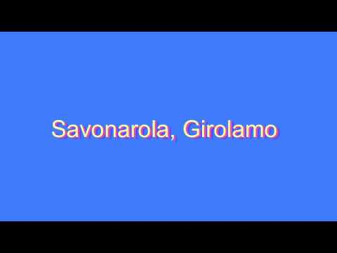How to Pronounce Savonarola, Girolamo