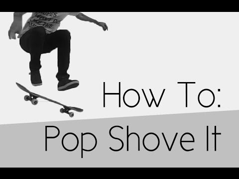 How To: Pop Shove It