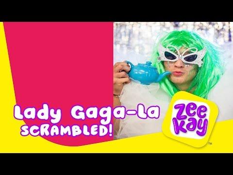 Lady Gaga-la | Scrambled! | ZeeKay