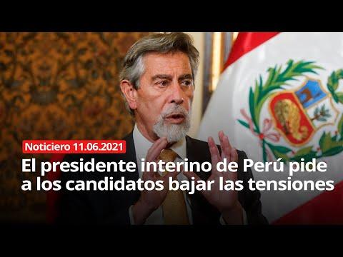 NOTICIERO 11/06/2021 - El presidente interino de Perú pide a los candidatos bajar las tensiones