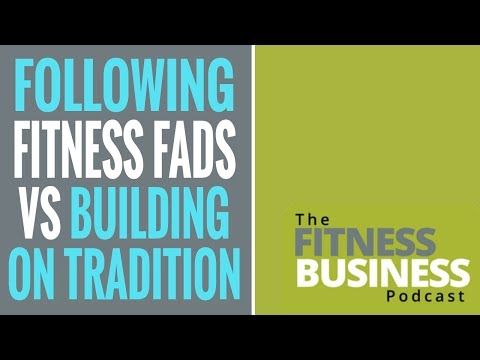 Following Fads vs Building on Tradition:  What's Right for Your Fitness Business?