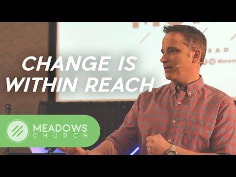 Change is Within Reach -- Pastor Monte Gannon