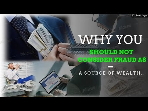 WHY YOU SHOULD NOT CONSIDER FRAUD AS A SOURCE OF WEALTH.