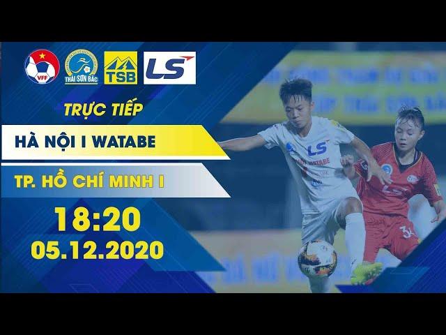 Trực tiếp | Hà Nội I Watabe - TP. HCM I | Giải bóng đá nữ VĐQG - Cúp Thái Sơn Bắc 2020