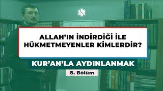 Kur'an'la Aydınlanmak | ALLAH'IN İNDİRDİĞİ İLE HÜKMETMEYENLER KİMLERDİR?