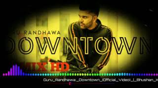Guru Randhawa  Downtown  o Munda don don Lagta gediya  downtown