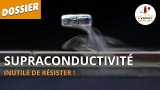 SUPRACONDUCTIVITÉ : INUTILE DE RÉSISTER ! - Dossier #18 - L'Esprit Sorcier