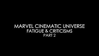 Marvel Cinematic Universe Fatigue & Criticisms Part 2